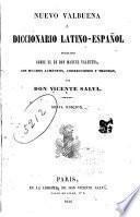 Nuevo Valbuena; ó, Diccionario latino-español formado sobre el de don Manuel Valbuena, con muchos aumentos, correcciones y mejoras