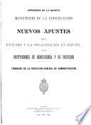 Nuevos apuntes para el estudio y la organización en España de las instituciones de beneficencia y de previsión