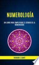 Numerología: Un Libro Para Simplificar El Estudio De La Numerología