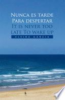 Nunca Es Tarde Para Despertar It Is Never Too Late to Wake Up