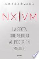 NXIVM. La secta que sedujo al poder en México