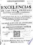 Obligaciones y excelencias de las tres ordenes militares Santiago, Calatraua y Alcantara