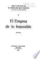 Obras completas de B. Morales San Martín ...: El enigma de lo imposible, novela