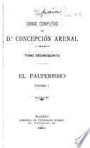 Obras completas de Concepción Arenal ...: El pauperismo, v. 1-2, 1897