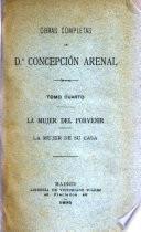 Obras completas de d.A Concepción Arenal: La mujer del porvenir.- La mujer de su casa