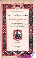 Obras completas de Don Andrés Bello ...: Opúsculos grammaticales. 1890