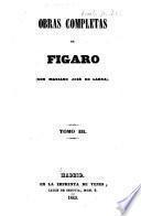Obras completas de Figaro (Don Mariano José de Larra): Colección de artículos dramaticos ... y de costumbres (cont.)