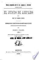 Obras completas del c. Lic. Ignacio L. Vallarta ...: El juicio de Amparo y el Writ of Habeas Corpus. Ensayo critico comparativo sobre esos recursos constitucionales