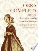 Obras completas. Tomo 5. Leyendas, novelas y artículos literarios