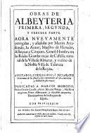 Obras de Albeyteria, primera, segunda, y tercera parte. Aora nueuamente corregidas y añadidas por M. Arredondo, etc