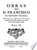 OBRAS DE D. FRANCISCO DE QUEVEDO VILLEGAS, CABALLERO DEL HABITO DE SANTIAGO, Secretario de S. M. y Señor de la Villa de la Torre de Juan Abad