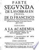 Obras de D. Francisco de Quevedo Villegas ... dedicadas a la muy ilustre Academia de los Desconfiados da [sic] la Excelentissima ciudad de Barcelona, 2