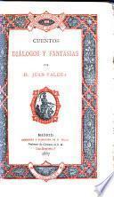 Obras de D. Juan Valera: Cuentos, diálogos y fantasías