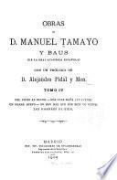 Obras de D. Manuel Tamayo y Baus ...: Del dicho al hecho. Más vale maña que fuerza. Un drama nuevo. No hay mal que por bien no venga. Los hombres de bien