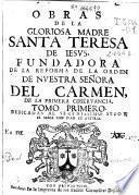 Obras de la gloriosa madre Santa Teresa de Iesus, fundadora de la reforma de la Orden de Nuestra Señora del Carmen ...