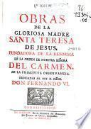 Obras de la Gloriosa Madre Santa Teresa de Jesús, fundadora de la reforma de la orden de Nuestra Señora del Carmen ... dedicadas al rey ... Don Fernando VI [tomo II]