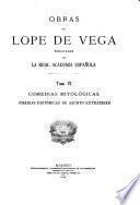 Obras de Lope de Vega ; publicadas por la Real Academia Española: Comedias mitológicas. Comedias históricas de asunto extranjero