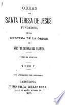 Obras de Santa Teresa de Jesús, fundadora de la reforma de la órden de Nuestra Señora del Carmen