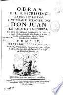 Obras del ilustrissimo ... Don Juan de Palafox y Mendoza, ... Obispo ... de Osma ...