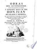 Obras del ilustrissimo, excelentissimo, y venerable siervo de Dios don Juan de Palafox y Mendoza, ..