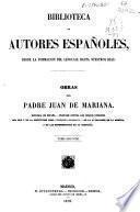 Obras del padre Juan de Mariana: Historia de España ; Tratado contra los juegos públicos ; Del rey y de la institución real