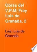 Obras del V.P.M. Fray Luis de Granada, 2