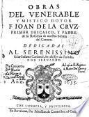 Obras del venerable y mistico dotor f. Ioan de la Cruz, primer Descalço, y padre de la reforma de nuestra Señora del Carmen. ..