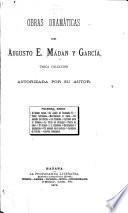 Obras dramáticas de Augusto E. Mádan y García