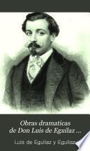 Obras dramaticas de Don Luis de Eguilaz ...