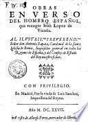 Obras en verso del Homero español, que recogio Iuan Lopez de Vicuña. Al ... señor don Antonio Zapata ..