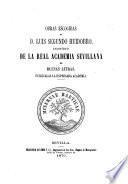 Obras escogidas de D. Luis Segundo Huidobro, indivíduo de la Real Academia Sevillana de Buenas Letras