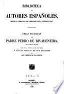 Obras escogidas del padre Pedro de Rivadeneira con una noticia de su vida y juicio crítico de sus escritos por don Vicente de la Fuente