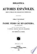 Obras escogidas del padre Pedro de Rivandeneira ; con una noticia de su vida y juicio critico de sus escritos