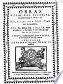 Obras historicas, politicas, filosoficas y morales, con el dia de fiesta ... quinta impression corregida y enmendada (etc.)