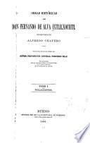 Obras históricass de Don Fernando de Alva Ixtlilxochitl publicadas y anotadas por Alfredo Chavero ...