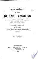 Obras jurídicas del Doctor José María Moreno.--.