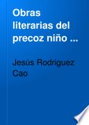 Obras literarias del precoz niño ...