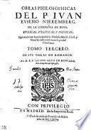 OBRAS PHILOSOPHICAS DEL P. IVAN EVSEBIO NIEREMBERG DE LA COMPAÑIA DE IESVS, ETHICAS, POLITICAS, Y PHISICAS