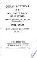 Obras poeticas de Don Vicente Garcia de la Huerta ...