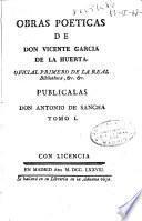 Obras poeticas de don Vicente Garcia de la Huerta ... ; publicalas don Antonio de Sancha