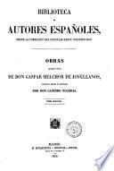 Obras publicadas é inéditas de d. Gapsar Melchor de Jovellanos coleccion hecha é ilustrada por d. Candido Nocedal