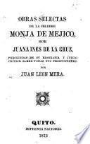 Obras selectas de la celebre monja de Mejico, sor Juana Ines de la Cruz