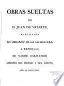 Obras sueltas de D. Juan de Yriarte, publicadas en obsequio de la literatura, a expensas de varios caballeros amantes del ingenio y del mérito, anô de 1774