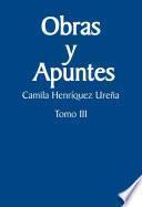 Obras y apuntes. Tomo III: Camila Henríquez Ureña