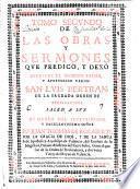 Obras y sermones que predicó y dejó escritos el glorioso Padre y Apostólico varón ---.