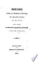 Obsebvaciones [sic] sobre las memorias postumas del Brigadier General D. José M. Paz, por el General D. G. Araoz de Lamadrid y otros Gefes contemporaneos