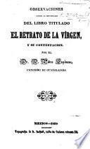 Observaciones contra la impugnacion [by P. Espinosa] del libro titulado El Retrato de la Vírgen, y su contestacion por ... P. Espinosa. [Signed, N.]