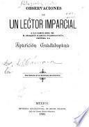 Observaciones de un lector imparcial a la carta del Sr. Joaquín García Icazbalceta contra la aparición guadalupana