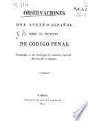 Observaciones del Ateneo Español sobre el Proyecto de Código Penal presentado a las Cortes por la comisión especial del seno de las mismas