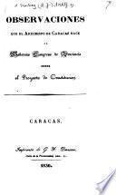 Observaciones que el Arzobispo ... hace al Soberano Congreso de Venezuela sobre el proyecto de Constitucion [30 Sept. 1830].